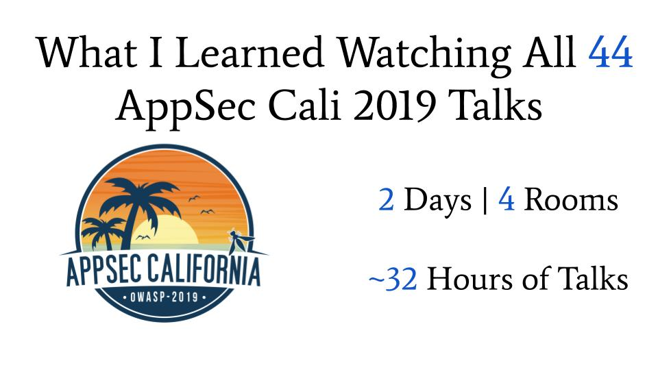 What I Learned Watching All 44 AppSec Cali 2019 Talks